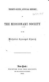 Annual Report of the Missionary Society, Sunday-School Union and Tract Society of the Methodist Episcopal Church: Volumes 36-37