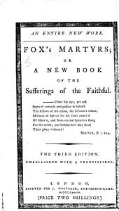 An entire new work. Fox's Martyrs; or a new book of the Sufferings of the Faithful satirising individually the members of the House of Commons . The second edition, etc