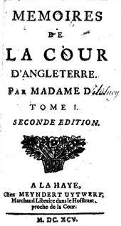 Memoires de la cour d'Angleterre, par Madame D[etulnoy]: Volume1