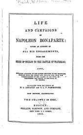 Life and Campaigns of Napoleon Bonaparte: Giving an Account of All His Engagements, from the Siege of Toulon to the Battle of Waterloo, Also, Embracing Accounts of the Daring Exploits of His Marshals, Together with His Public and Private Life, from the Commencement of His Career to His Final Imprisonment and Death on the Rock of Helena
