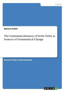 The Grammaticalization of Verbs  Verbs as Sources of Grammatical Change PDF