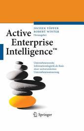 Active Enterprise IntelligenceTM: Unternehmensweite Informationslogistik als Basis einer wertorientierten Unternehmenssteuerung