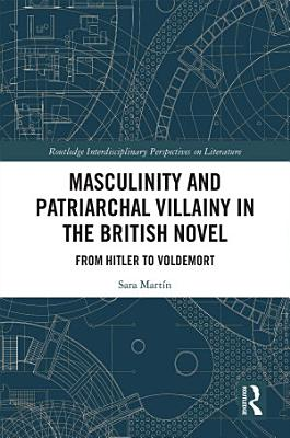 Masculinity and Patriarchal Villainy in the British Novel PDF