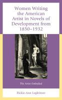 Women Writing the American Artist in Novels of Development from 1850 1932 PDF