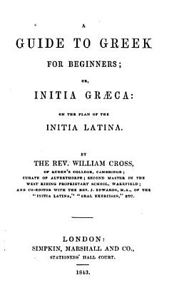 A Guide to Greek for Beginners  or  Initia gr  ca  on the plan of the Initia latina