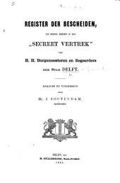 """Register der bescheiden, die berust hebben in het """"Secreet vertrek"""" van H. H. Burgemeesteren en Regeerders der stad Delft. Herzien en uitgebreid door Mr. J. Soutendam"""