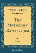 The Methodist Review  1902  Vol  84  Classic Reprint  PDF