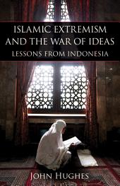 Islamic Extremism and the War of Ideas: Lessons from Indonesia