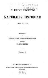 C. Plini Secundi Naturalis historiae libri XXXVII: Volume 1