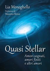 Quasi stellar: amori sognati, amori finiti e altri amori