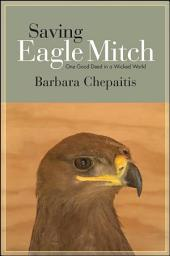 Saving Eagle Mitch: One Good Deed in a Wicked World