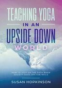 Teaching Yoga in an Upside Down World PDF