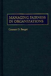 Managing Fairness in Organizations