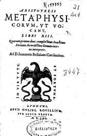 Aristotelis Metaphysicorum, ut vocant. libri XIII: quorum primus Complectitur