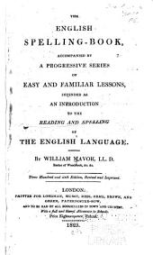 The English Spelling-book: Accompanied by a Progressive Series of Easy and Familiar Lessons, Intended as an Introduction to the Reading and Spelling of the English Language