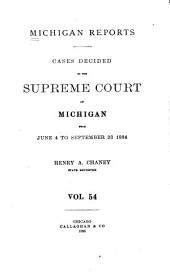 Michigan Reports: Cases Decided in the Supreme Court of Michigan, Volume 54
