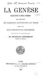 La Genèse: Traduction d'après l'hébreu, avec distinction des éléments constitutifs du texte suivie d'un essai de restitution des livres primitifs dont s'est servi le dernier rédacteur