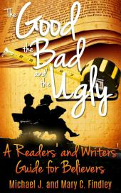 The Good, the Bad, and the Ugly: A Reader's and Writer's Guide for Believers