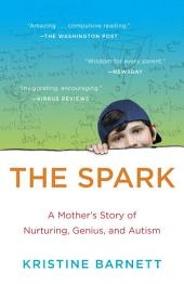 The Spark: A Mother's Story of Nurturing, Genius, and Autism