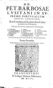 D.N. Pet. Barbosae ... Tractatus absolutissimi: I. De Matrimonio II. De Dote, eiusque priuilegiis, lucro, amissione, restitutione, actione, ac mepetitione III. De alimentis IV. Fructibus V. Impensis VI. De lata & leui culpa VII. De mora IIX. Et qualiter dotis ratione fiat exsecutio in bonis mariti IX. De priuilegiorum materia X. De pactis XI. De debitore & creditore XII. De locatione XIII. De donatione XIV. De consensu & ceteris materiebus. Commentando in tit ...: tomi duo, cum indice;[tomus primus]