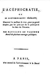 L'acéphocratie, ou le gouvernement fédératif: démontré le meilleur de tous, pour un grand empire, par les principes de la politique et les faits de l'histoire