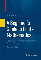 A Beginner's Guide to Finite Mathematics: For Business, Management, and the Social Sciences, Edition 2