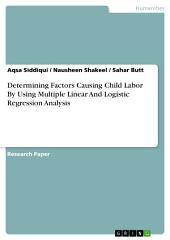 Determining Factors Causing Child Labor By Using Multiple Linear And Logistic Regression Analysis