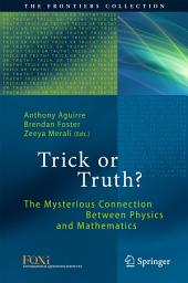 Trick or Truth?: The Mysterious Connection Between Physics and Mathematics