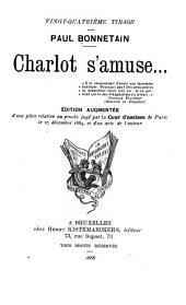 Charlot s'amuse: Édition augmentée d'une pièce relative au procès jugé par la Cour d'assises de Paris le 27 dècembre 1884, et d'un avis de l'auteur