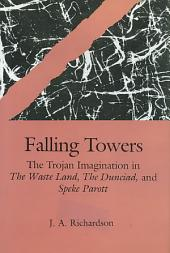 Falling Towers: The Trojan Imagination in The Waste Land, The Dunciad, and Speke Parott