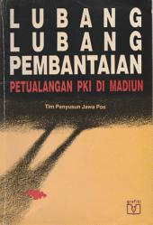 Lubang-lubang pembantaian: Petualangan PKI di Madiun
