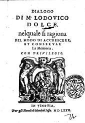Dialogo di M. Lodouico Dolce, nel quale si ragiona del modo di accrescere, et conseruar la memoria