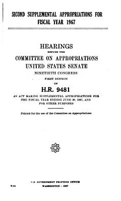 Second Supplementary Appropriations for Fiscal Year 1967  Hearings     90 1  on H R  9481  June 30  1967