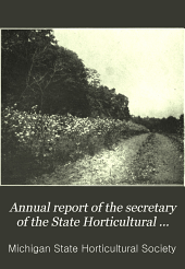 Annual Report of the Secretary of the State Horticultural Society of Michigan: Volume 36, Parts 1905-1906