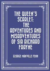 The Queen's Scarlet: The Adventures and Misadventures of Sir Richard Frayne