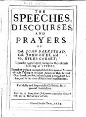 The Speeches, Discourses, and Prayers, of Col. John Barkstead, Col. John Okey, and Mr. Miles Corbet; Upon the 19th of April, Being the Day of Their Suffering at Tyburn. Together with an Account of the Occasion and Manner of Their Taking in Holland: as Also of Their Several Occasional Speeches, Discourses, and Letters, Both Before, and in the Time of Their Imprisonment. Faithfully and Impartially Collected, for a General Satisfaction