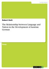 The Relationship between Language and Nation in the Development of Austrian German