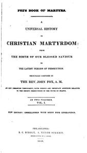 Book of Martyrs: A Universal History of Christian Martyrdom from the Birth of Our Blessed Saviour to the Latest Periods of Persecution, Volumes 1-2
