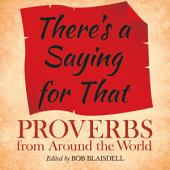There's a Saying for That: Proverbs from Around the World