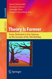 Theory Is Forever: Essays Dedicated to Arto Salomaa on the Occasion of His 70th Birthday