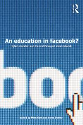 An Education in Facebook?: Higher Education and the World's Largest Social Network