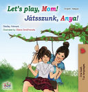 Let s play  Mom   English Hungarian Bilingual Book  PDF