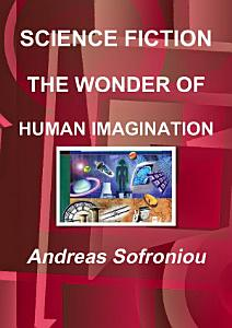 SCIENCE FICTION THE WONDER OF HUMAN IMAGINATION Book