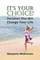 It's Your Choice!: Decisions That Will Change Your Life