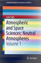 Atmospheric and Space Sciences: Neutral Atmospheres: Volume 1