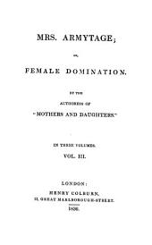 Mrs. Armytage; or, Female domination, by the authoress of 'Mothers and daughters'.