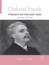 Gabriel Faure: A Guide to Research, Edition 2