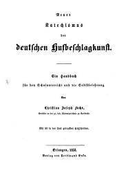 Neuer Katechismus der deutschen Hufbeschlagskunst: Ein Handbuch für den Schulunterricht und die Selbstbelehrung