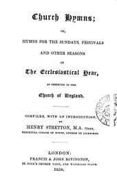 Church hymns, or, Hymns for the Sundays, festivals and other seasons of the ecclesiastical year, as observed in the Church of England, compiled by H. Stretton