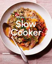 Martha Stewart's Slow Cooker: 110 Recipes for Flavorful, Foolproof Dishes (Including Desserts!), Plus Test-Kitchen Tips and Strategies